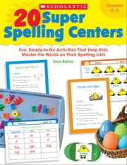 20 Super Spelling Centers: Fun, Ready-to-Go Activities That Help Kids Master the Words on Their Spelling Lists ebook by Bohrer, Erica