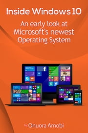 Inside Windows 10 - An early look at Microsoft's Operating System ebook by Onuora Amobi