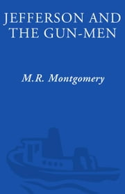 Jefferson and the Gun-Men - How the West Was Almost Lost ebook by M.R. Montgomery,Peter Gandy