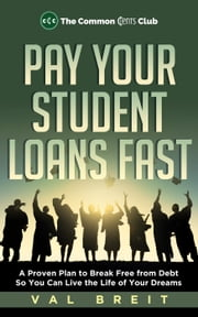 Pay Your Student Loans Fast - The Common Cents Club ebook by Val Breit