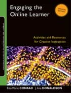 Engaging the Online Learner - Activities and Resources for Creative Instruction ebook by Rita-Marie Conrad, J. Ana Donaldson