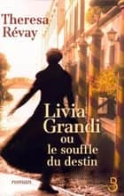 Livia Grandi ou le souffle du destin ebook by Theresa REVAY