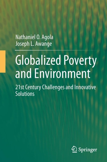 Globalized Poverty and Environment - 21st Century Challenges and Innovative Solutions ebook by Nathaniel O. Agola,Joseph L. Awange