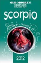 Old Moore's Horoscope 2012 Scorpio ebook by Dr Francis Moore