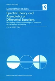 Spectral Theory and Asymptotics of Differential Equations: Proceedings of the Scheveningen Conference on Differential Equations, the Netherlands