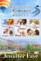 Whistle Stop Romance Boxed Set Books 1-3 ebook by Jennifer Faye