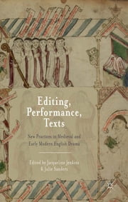 Editing, Performance, Texts - New Practices in Medieval and Early Modern English Drama ebook by Jacqueline Jenkins,Julie Sanders