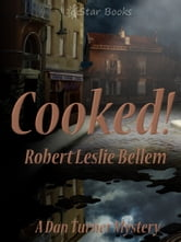 Cooked - A Dan Turner Mystery ebook by Robert Leslie Bellem