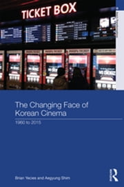 The Changing Face of Korean Cinema - 1960 to 2015 ebook by Brian Yecies,Aegyung Shim