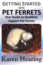 Getting Started with Pet Ferrets ebook by Karen Hearing