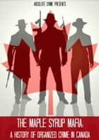 The Maple Syrup Mafia ebook by Greg Thompson