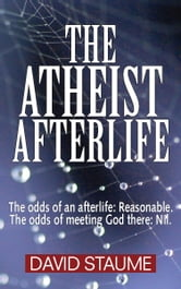 The Atheist Afterlife ebook by David Staume