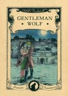 Gentleman Wolf - Capital Wolves duet, #1 ebook by
