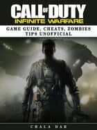 Call of Duty Infinite Warfare Game Guide, Cheats, Zombies Tips Unofficial ebook by Chala Dar