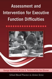 Assessment and Intervention for Executive Function Difficulties ebook by George McCloskey,Lisa A. Perkins,Bob Van Diviner