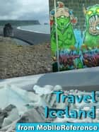 Travel Iceland - Illustrated Guide, Phrasebook and Maps, Including Reykjavik, and more ebook by MobileReference
