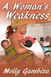 A Woman's Weakness - A Mountain Too High, #1 ebook by Molly Gambiza