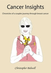 Cancer Insights - Chronicles of a couples journey through breast cancer ebook by Christopher F Bidwell