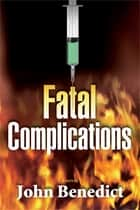 Fatal Complications ebook by John Benedict, M.D.