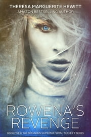 Rowena's Revenge: Book 5 The Broadus Supernatural Society Series ebook by Theresa Marguerite Hewitt