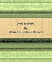 Arundel ebook by Edward Frederic Benson