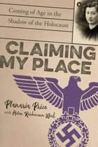 Claiming My Place: Coming of Age in the Shadow of the Holocaust ebook by Planaria Price, Helen Reichmann West