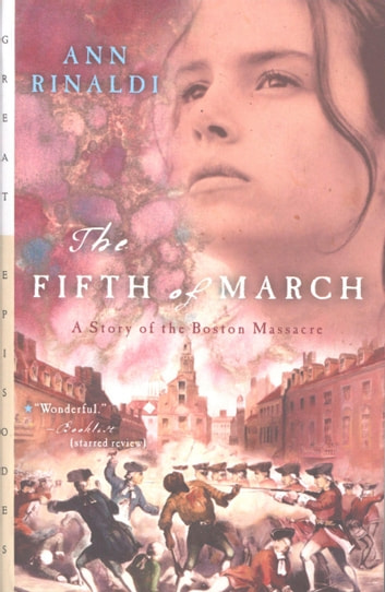 The Fifth of March - A Story of the Boston Massacre ebook by Ann Rinaldi