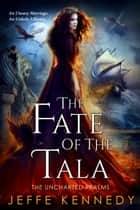 The Fate of the Tala - The Uncharted Realms Book ebook by Jeffe Kennedy