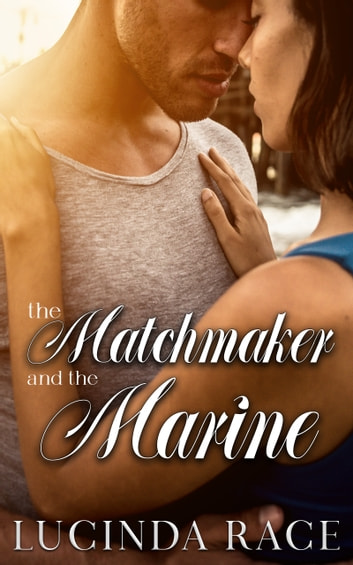 The Matchmaker and The Marine ebook by Lucinda Race