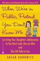 When We're in Public, Pretend You Don't Know Me ebook by Susan Borowitz