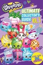 Ultimate Collector's Guide: Volume 3 (Shopkins) ebook by Scholastic, Jenne Simon