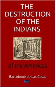 The destruction of the indians of the americas ebook by Bartolome de Las Casas