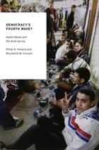 Democracy's Fourth Wave? - Digital Media and the Arab Spring ebook by Philip N. Howard, Muzammil M. Hussain