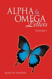 Alpha & Omega Letters - Volume 1 ebook by Rose of Sharon