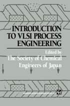Introduction to VLSI Process Engineering ebook by Y. Naka,K. Sugawara,C. McGreavy