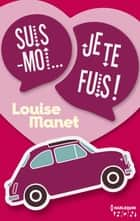 Suis-moi, je te fuis ! ebook by Louise Manet
