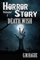 Death Wish - Horror Story Volume 1 ebook by G.M.Hague