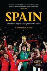 Spain: The Inside Story of La Roja's Historic Treble ebook by Graham Hunter