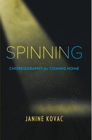 Spinning - Choreography for Coming Home ebook by Janine Kovac