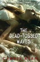 The Dead-Tossed Waves ebook by Carrie Ryan