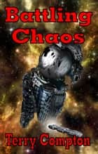 Battling Chaos ebook by Terry Compton