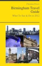Birmingham (UK) Travel Guide - What To See & Do ebook by Christina Power