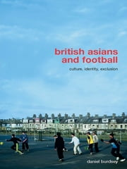 British Asians and Football - Culture, Identity, Exclusion ebook by Daniel Burdsey