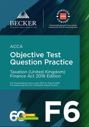 ACCA Approved - F6 Taxation (UK) - Finance Act 2016 (June 2017 to March 2018 exams) - Objective Test Question Practice Booklet ebook by Becker Professional Education
