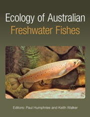 Ecology of Australian Freshwater Fishes ebook by Keith Walker,Paul Humphries