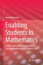 Enabling Students in Mathematics - A Three-Dimensional Perspective for Teaching Mathematics in Grades 6-12 ebook by Marshall Gordon