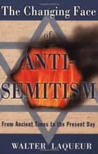 The Changing Face of Anti-Semitism - From Ancient Times to the Present Day ebook by Walter Laqueur