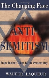 The Changing Face of Anti-Semitism: From Ancient Times to the Present Day ebook by Walter Laqueur