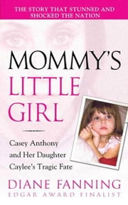 Mommy's Little Girl - Casey Anthony and her Daughter Caylee's Tragic Fate ebook by Diane Fanning