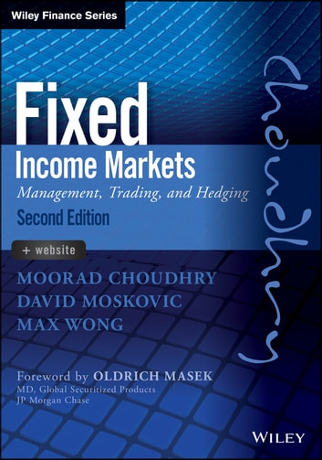Fixed Income Markets - Management, Trading and Hedging ebook by Moorad Choudhry,David Moskovic,Max Wong
